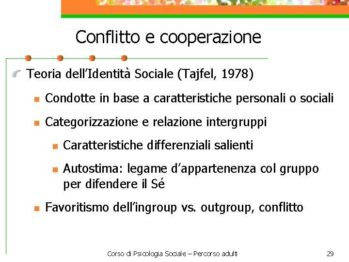 Conflitto e cooperazione Teoria dell'Identità Sociale (Tajfel, 1978) n Condotte in base a caratteristiche