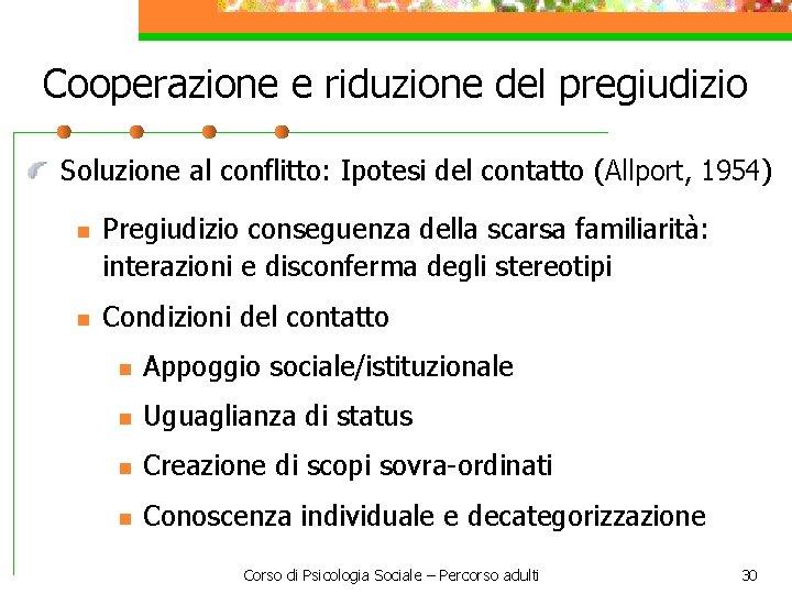 Cooperazione e riduzione del pregiudizio Soluzione al conflitto: Ipotesi del contatto (Allport, 1954) n