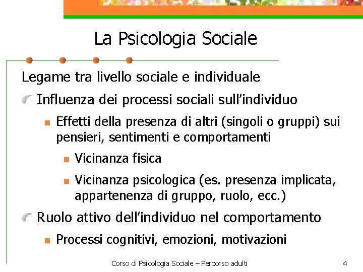 La Psicologia Sociale Legame tra livello sociale e individuale Influenza dei processi sociali sull'individuo