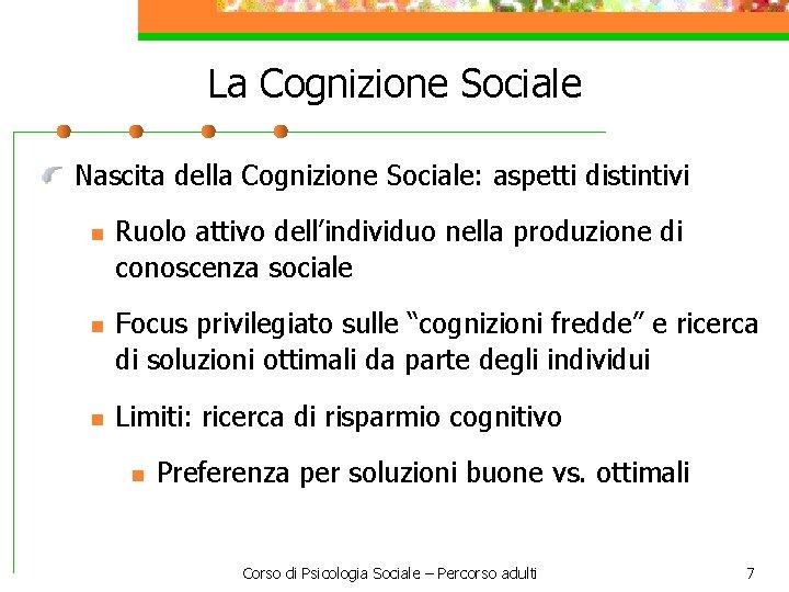 La Cognizione Sociale Nascita della Cognizione Sociale: aspetti distintivi n n n Ruolo attivo