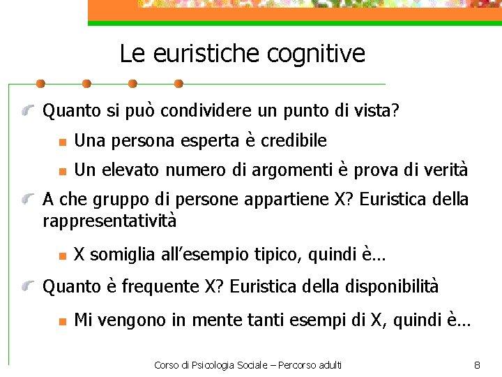 Le euristiche cognitive Quanto si può condividere un punto di vista? n Una persona