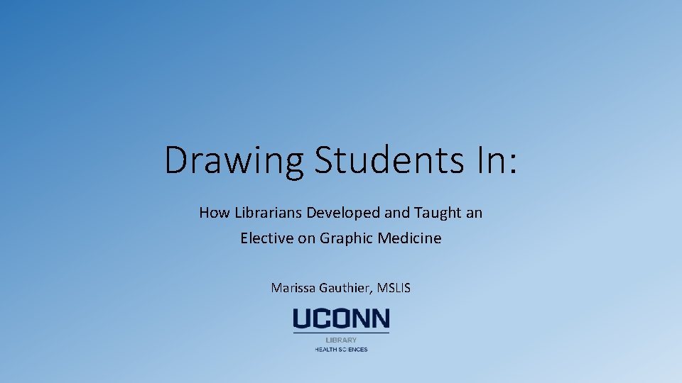 Drawing Students In: How Librarians Developed and Taught an Elective on Graphic Medicine Marissa