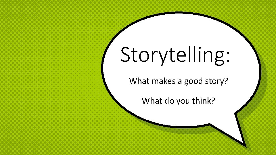 Storytelling: What makes a good story? What do you think?
