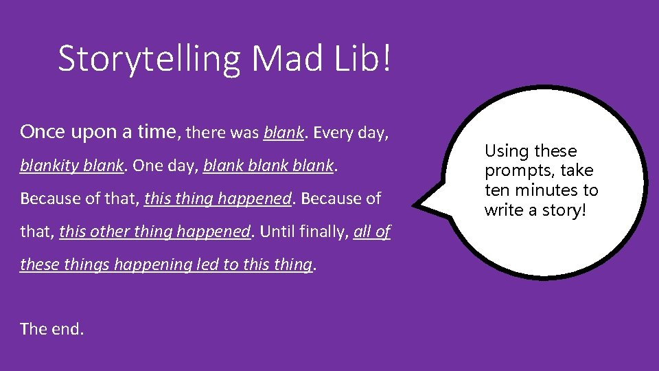 Storytelling Mad Lib! Once upon a time, there was blank. Every day, blankity blank.
