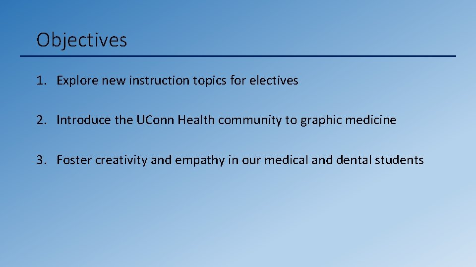Objectives 1. Explore new instruction topics for electives 2. Introduce the UConn Health community