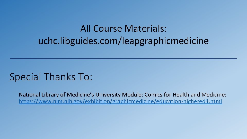 All Course Materials: uchc. libguides. com/leapgraphicmedicine Special Thanks To: National Library of Medicine's University