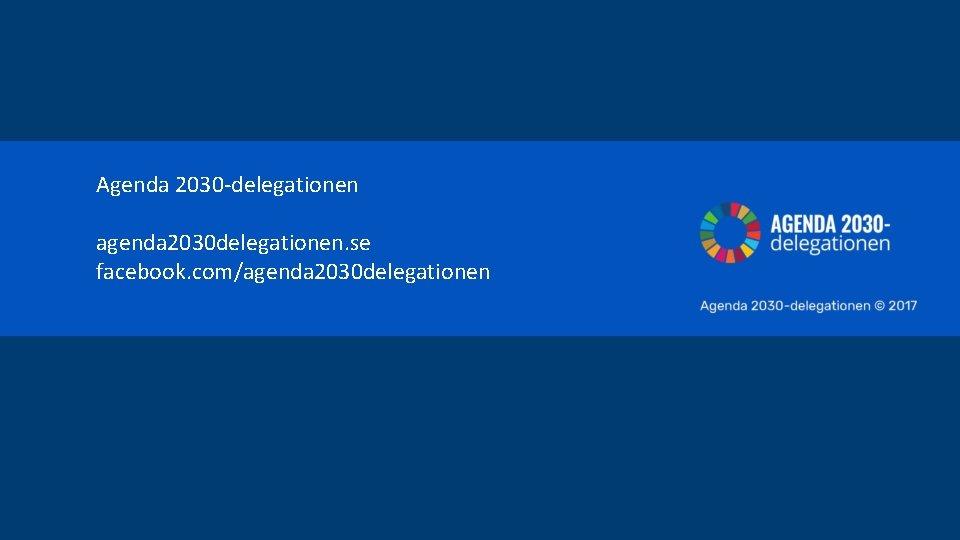 Agenda 2030 -delegationen agenda 2030 delegationen. se facebook. com/agenda 2030 delegationen
