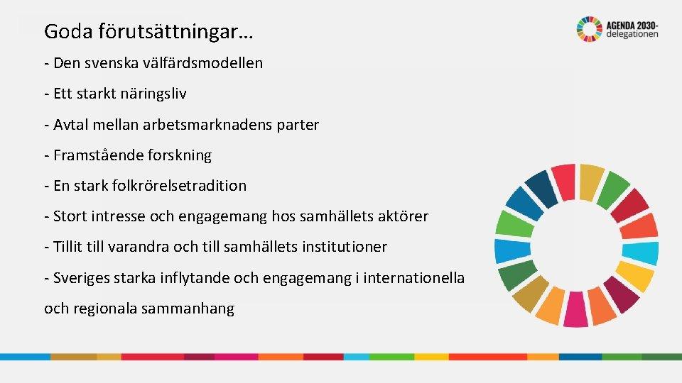 Goda förutsättningar… - Den svenska välfärdsmodellen - Ett starkt näringsliv - Avtal mellan arbetsmarknadens