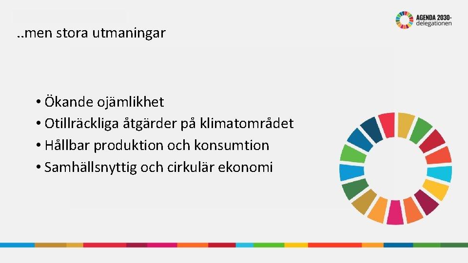 . . men stora utmaningar • Ökande ojämlikhet • Otillräckliga åtgärder på klimatområdet •