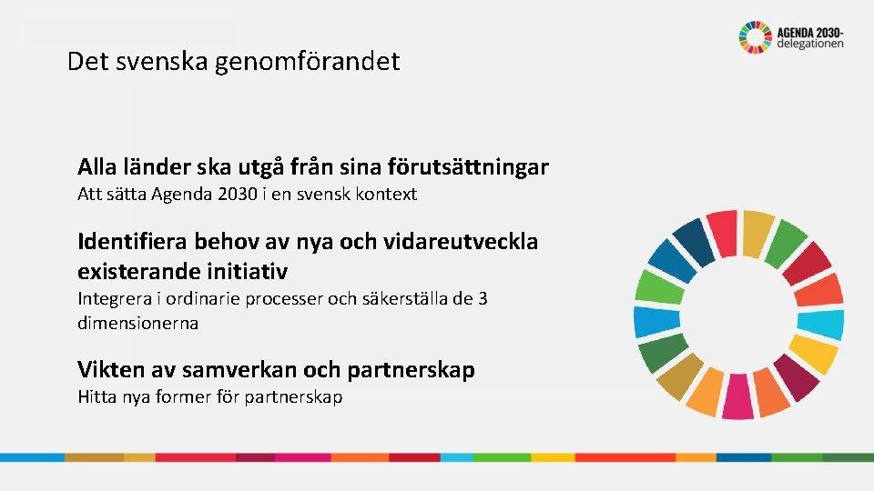 Det svenska genomförandet Alla länder ska utgå från sina förutsättningar Att sätta Agenda 2030