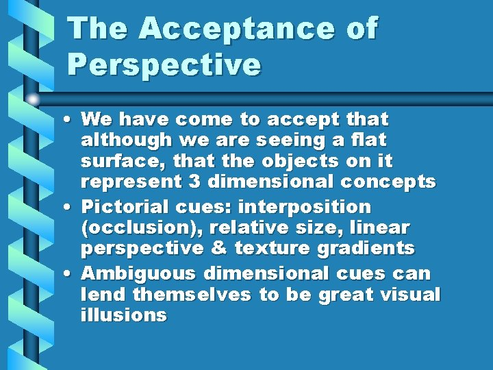 The Acceptance of Perspective • We have come to accept that although we are