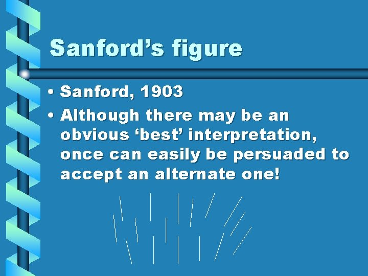 Sanford's figure • Sanford, 1903 • Although there may be an obvious 'best' interpretation,