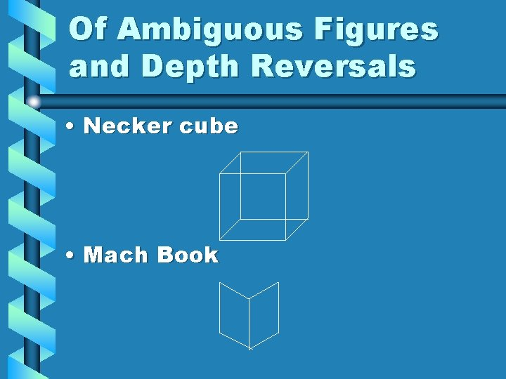 Of Ambiguous Figures and Depth Reversals • Necker cube • Mach Book