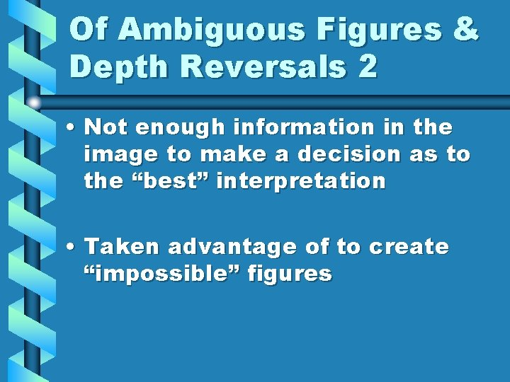 Of Ambiguous Figures & Depth Reversals 2 • Not enough information in the image
