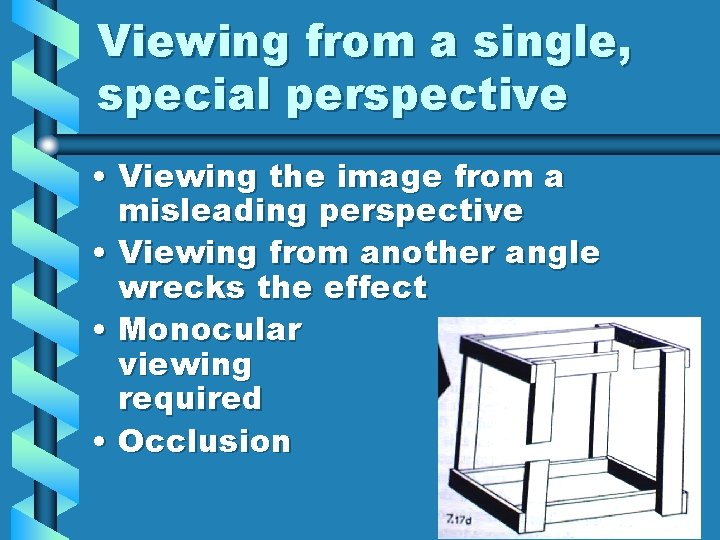 Viewing from a single, special perspective • Viewing the image from a misleading perspective