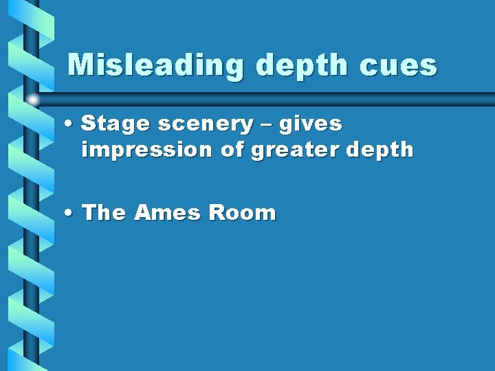Misleading depth cues • Stage scenery – gives impression of greater depth • The