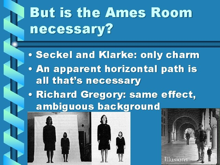 But is the Ames Room necessary? • Seckel and Klarke: only charm • An