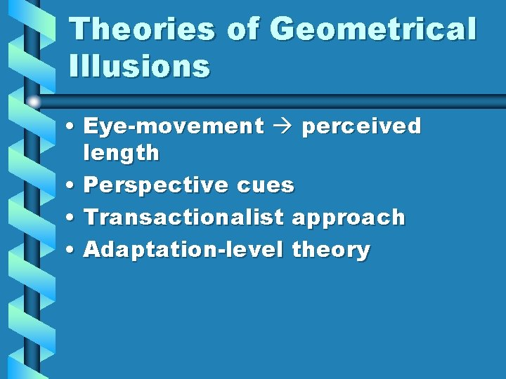Theories of Geometrical Illusions • Eye-movement perceived length • Perspective cues • Transactionalist approach
