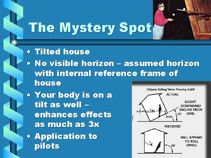 The Mystery Spot • Tilted house • No visible horizon – assumed horizon with