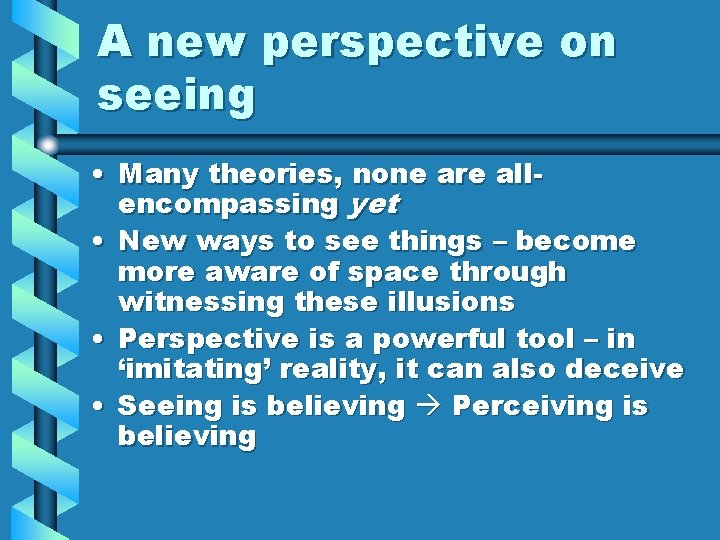 A new perspective on seeing • Many theories, none are allencompassing yet • New
