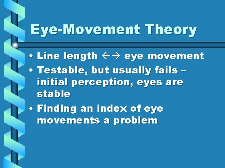 Eye-Movement Theory • Line length eye movement • Testable, but usually fails – initial