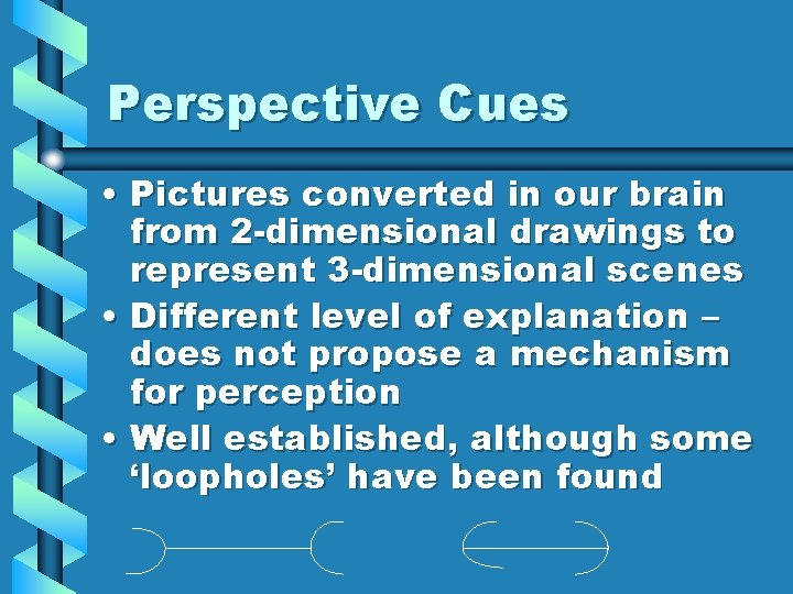 Perspective Cues • Pictures converted in our brain from 2 -dimensional drawings to represent