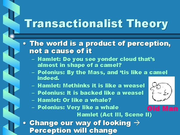 Transactionalist Theory • The world is a product of perception, not a cause of