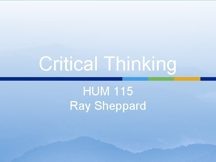 Critical Thinking HUM 115 Ray Sheppard