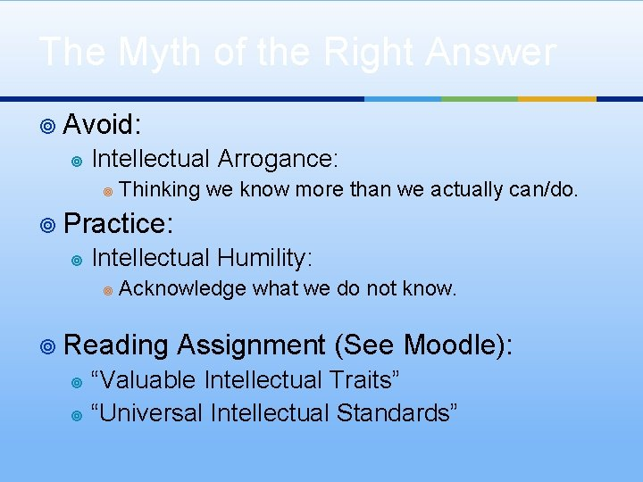 The Myth of the Right Answer ¥ Avoid: ¥ Intellectual Arrogance: ¥ Thinking we