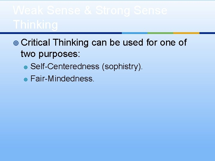 Weak Sense & Strong Sense Thinking ¥ Critical Thinking can be used for one