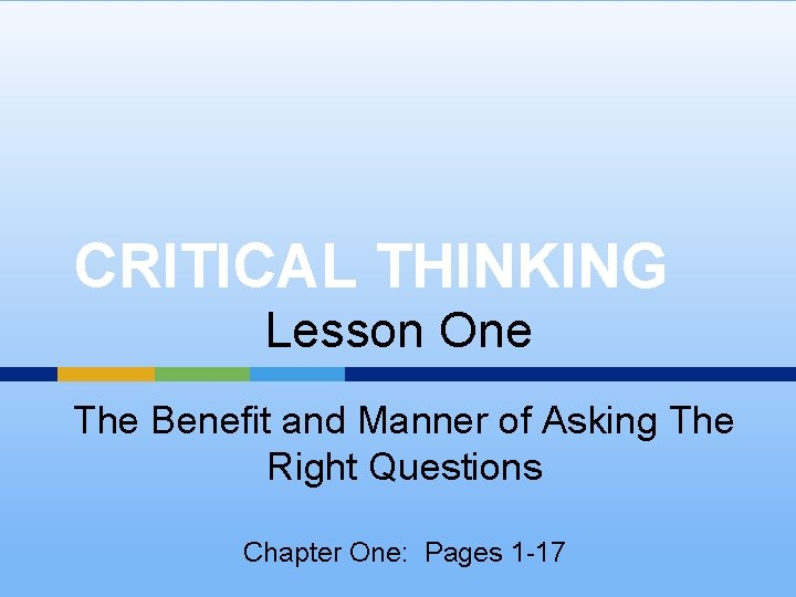 CRITICAL THINKING Lesson One The Benefit and Manner of Asking The Right Questions Chapter
