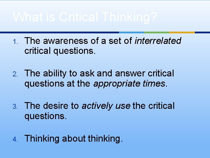 What is Critical Thinking? 1. The awareness of a set of interrelated critical questions.