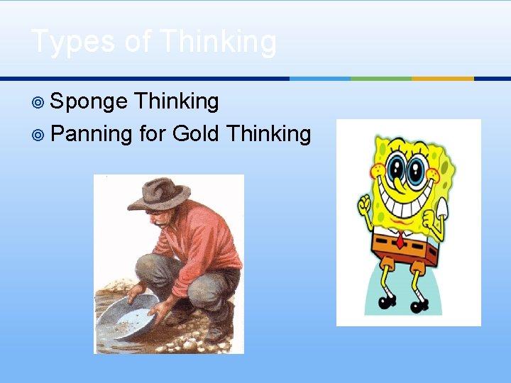 Types of Thinking ¥ Sponge Thinking ¥ Panning for Gold Thinking