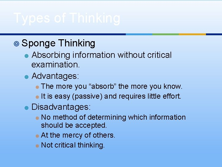 Types of Thinking ¥ Sponge Thinking Absorbing information without critical examination. ¥ Advantages: ¥