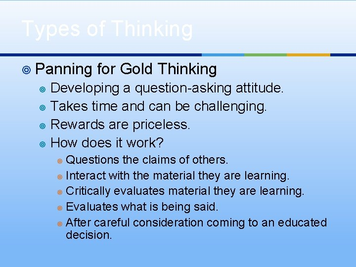 Types of Thinking ¥ Panning for Gold Thinking Developing a question-asking attitude. ¥ Takes