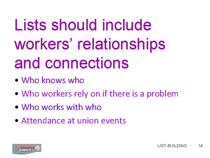 Lists should include workers' relationships and connections • Who knows who • Who workers
