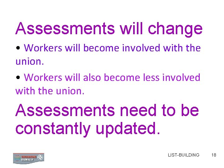 Assessments will change • Workers will become involved with the union. • Workers will