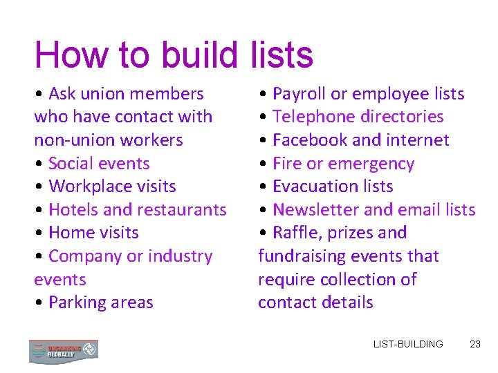 How to build lists • Ask union members who have contact with non-union workers