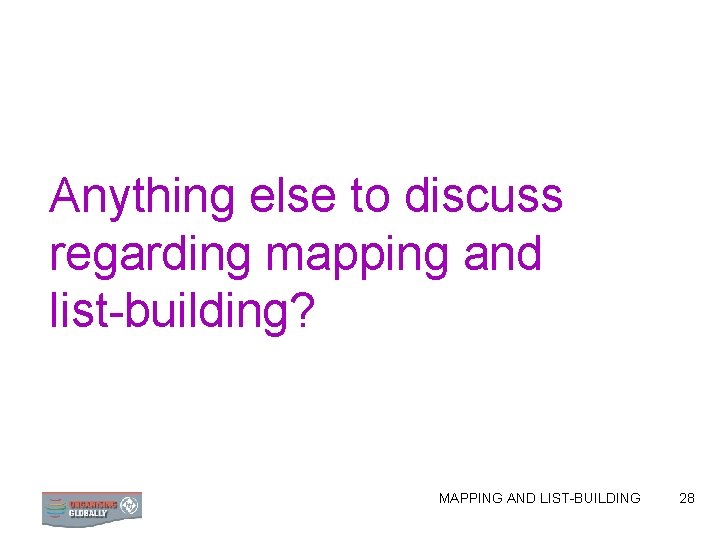 Anything else to discuss regarding mapping and list-building? MAPPING AND LIST-BUILDING 28
