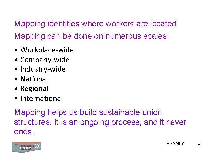 Mapping identifies where workers are located. Mapping can be done on numerous scales: •