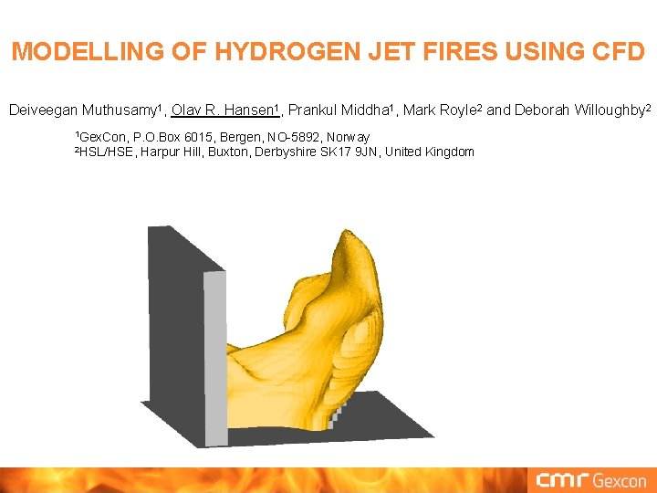 MODELLING OF HYDROGEN JET FIRES USING CFD Deiveegan Muthusamy 1, Olav R. Hansen 1,