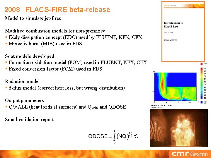 2008 FLACS-FIRE beta-release Model to simulate jet-fires Modified combustion models for non-premixed § Eddy