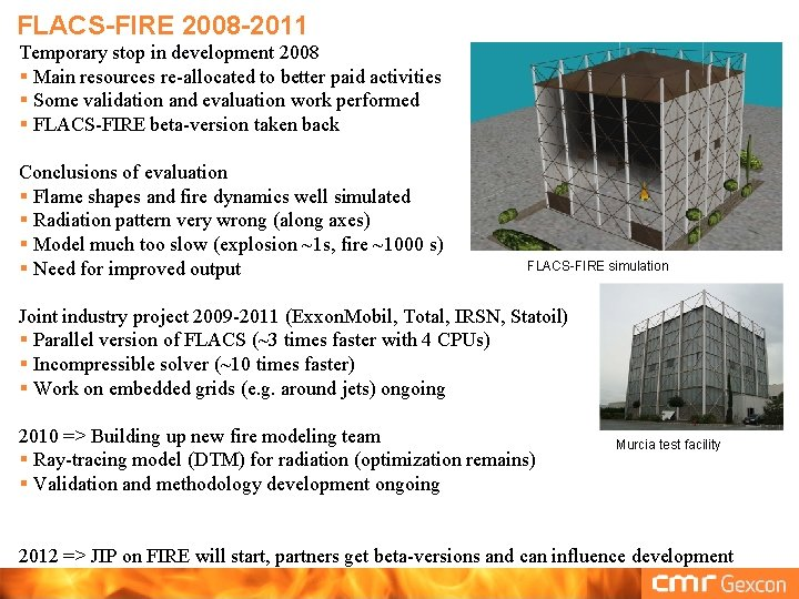 FLACS-FIRE 2008 -2011 Temporary stop in development 2008 § Main resources re-allocated to better