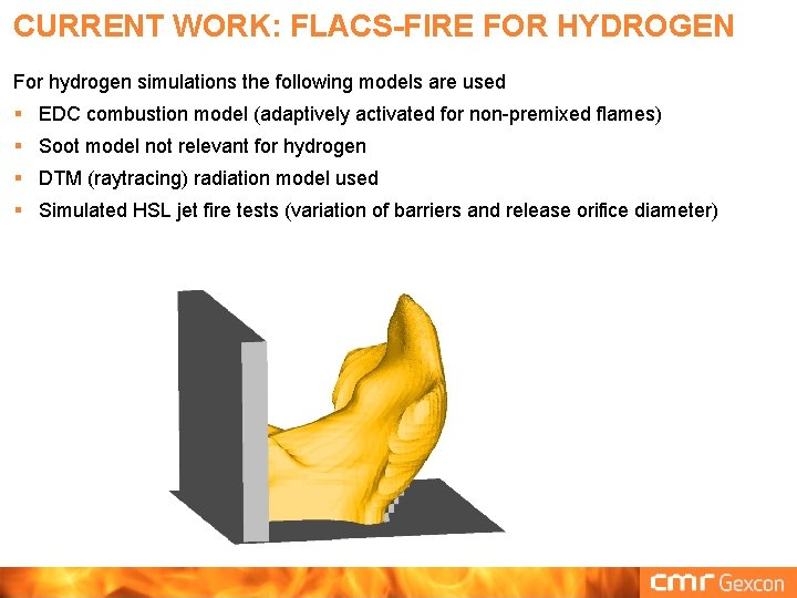 CURRENT WORK: FLACS-FIRE FOR HYDROGEN For hydrogen simulations the following models are used §