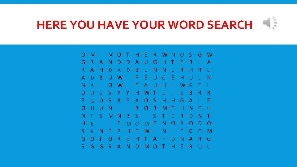 HERE YOU HAVE YOUR WORD SEARCH O G R A N D S O