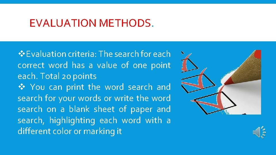 EVALUATION METHODS. v. Evaluation criteria: The search for each correct word has a value