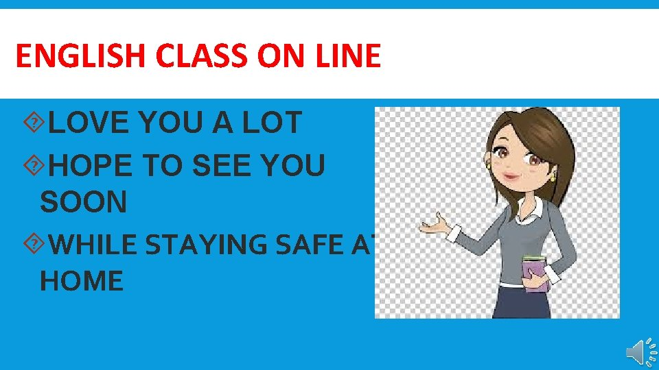 ENGLISH CLASS ON LINE LOVE YOU A LOT HOPE TO SEE YOU SOON WHILE