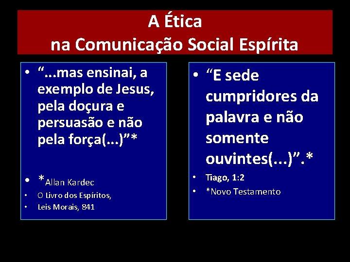 """A Ética na Comunicação Social Espírita • """". . . mas ensinai, a exemplo"""
