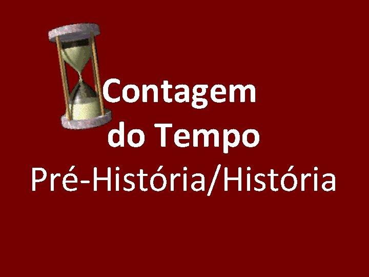 Contagem do Tempo Pré-História/História
