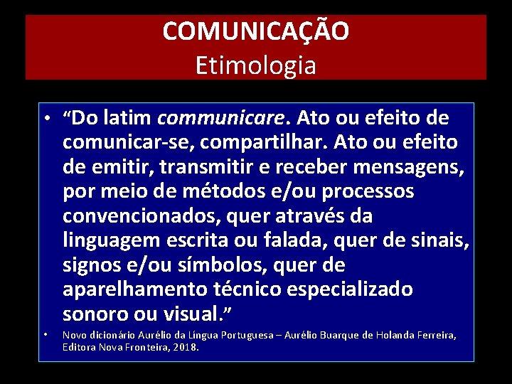 """COMUNICAÇÃO Etimologia • """"Do latim communicare. Ato ou efeito de comunicar-se, compartilhar. Ato ou"""